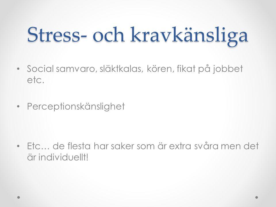 Stress- och kravkänsliga • Social samvaro, släktkalas, kören, fikat på jobbet etc. • Perceptionskänslighet • Etc… de flesta har saker som är extra svå