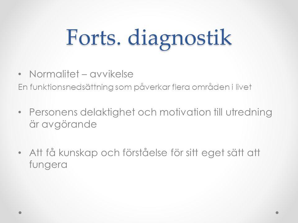 Forts. diagnostik • Normalitet – avvikelse En funktionsnedsättning som påverkar flera områden i livet • Personens delaktighet och motivation till utre