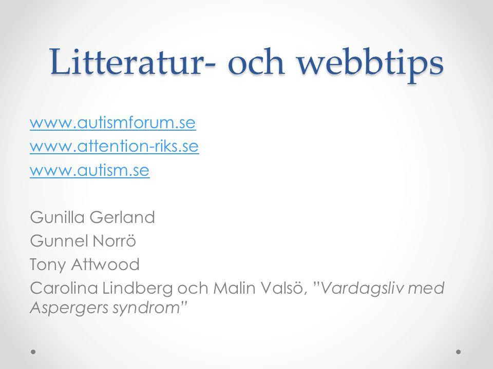 Litteratur- och webbtips www.autismforum.se www.attention-riks.se www.autism.se Gunilla Gerland Gunnel Norrö Tony Attwood Carolina Lindberg och Malin