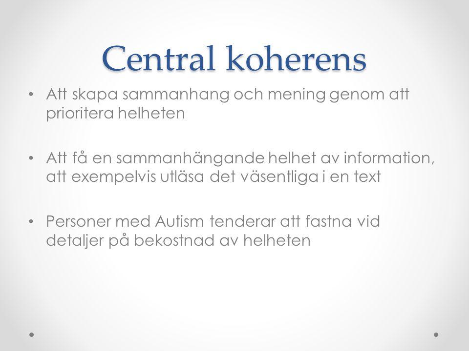 Central koherens • Att skapa sammanhang och mening genom att prioritera helheten • Att få en sammanhängande helhet av information, att exempelvis utlä