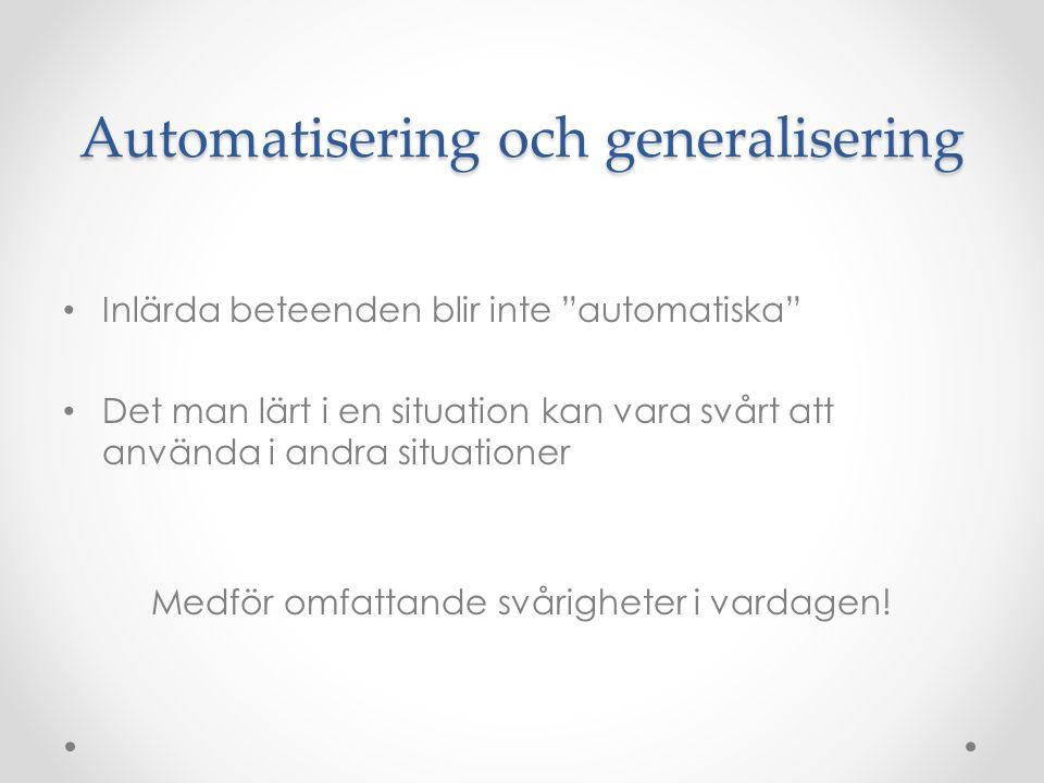 """Automatisering och generalisering • Inlärda beteenden blir inte """"automatiska"""" • Det man lärt i en situation kan vara svårt att använda i andra situati"""