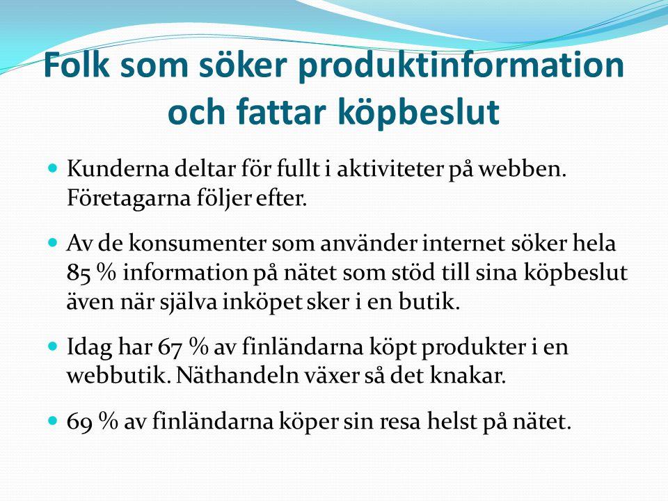 Folk som söker produktinformation och fattar köpbeslut  Kunderna deltar för fullt i aktiviteter på webben.