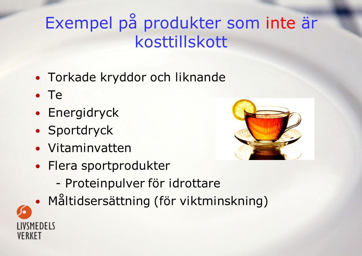 Exempel på produkter som inte är kosttillskott • Torkade kryddor och liknande • Te • Energidryck • Sportdryck • Vitaminvatten • Flera sportprodukter -