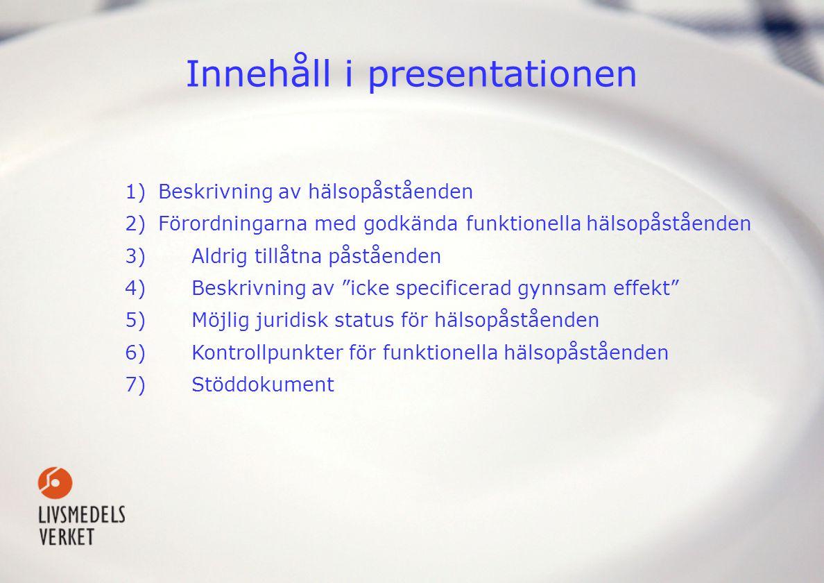 Innehåll i presentationen 1)Beskrivning av hälsopåståenden 2)Förordningarna med godkända funktionella hälsopåståenden 3)Aldrig tillåtna påståenden 4)B