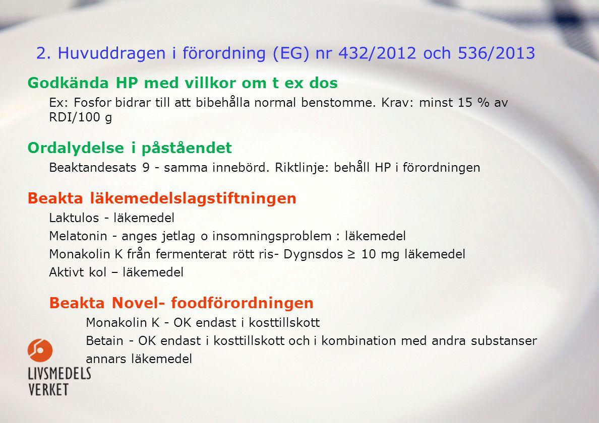 2. Huvuddragen i förordning (EG) nr 432/2012 och 536/2013 Godkända HP med villkor om t ex dos Ex: Fosfor bidrar till att bibehålla normal benstomme. K