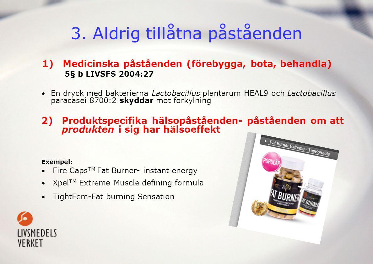3. Aldrig tillåtna påståenden 1)Medicinska påståenden (förebygga, bota, behandla) 5§ b LIVSFS 2004:27 • En dryck med bakterierna Lactobacillus plantar