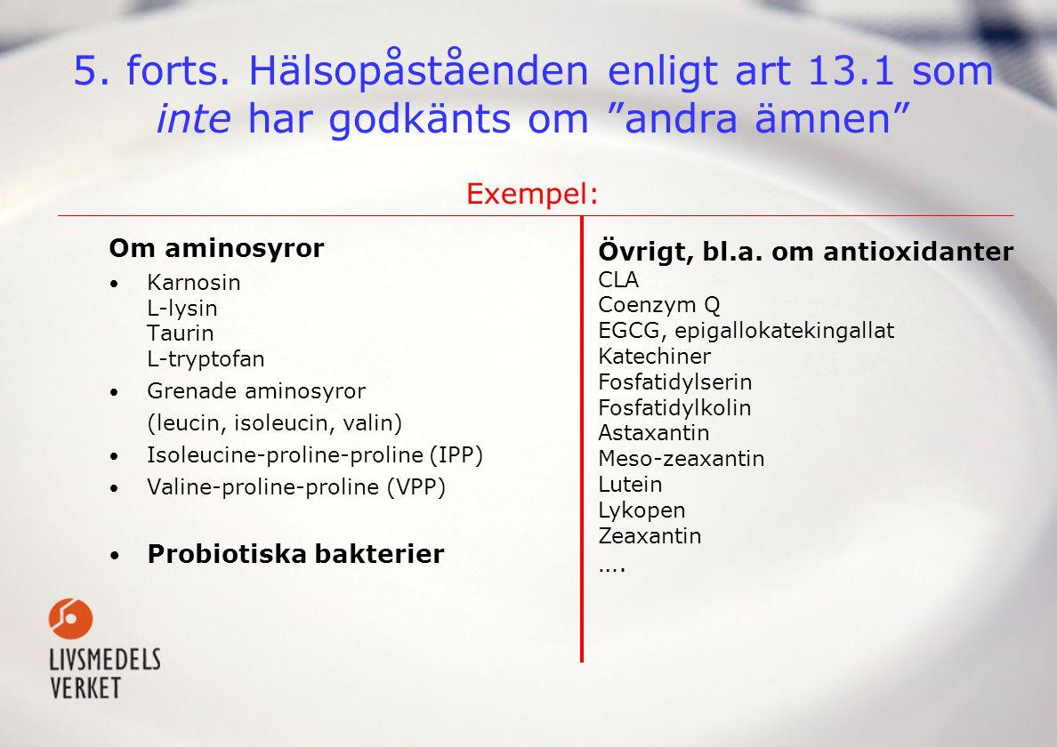 """5. forts. Hälsopåståenden enligt art 13.1 som inte har godkänts om """"andra ämnen"""" Exempel: Om aminosyror • Karnosin L-lysin Taurin L-tryptofan • Grenad"""