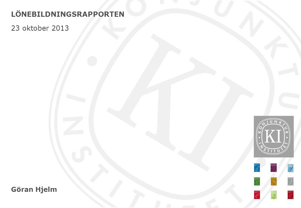 Göran Hjelm LÖNEBILDNINGSRAPPORTEN 23 oktober 2013