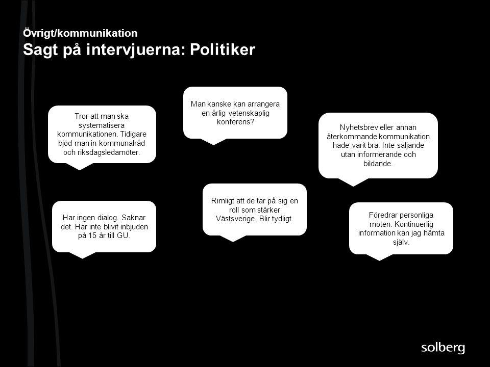 Övrigt/kommunikation Sagt på intervjuerna: Politiker Man kanske kan arrangera en årlig vetenskaplig konferens? Nyhetsbrev eller annan återkommande kom