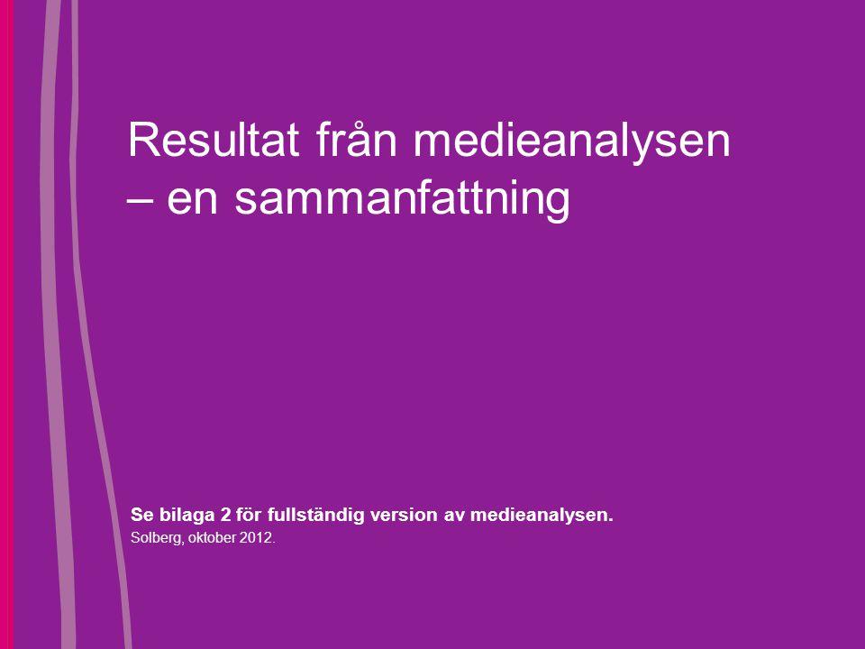 Resultat från medieanalysen – en sammanfattning Se bilaga 2 för fullständig version av medieanalysen. Solberg, oktober 2012.