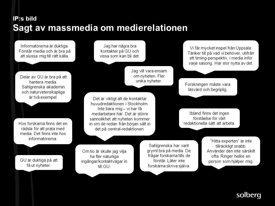 IP:s bild Sagt av massmedia om medierelationen Informatörerna är duktiga. Förstår media och är bra på att slussa mig till rätt källa. Vi får mycket in