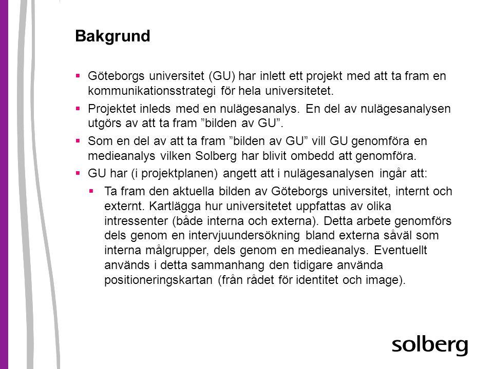 Bakgrund  Göteborgs universitet (GU) har inlett ett projekt med att ta fram en kommunikationsstrategi för hela universitetet.  Projektet inleds med