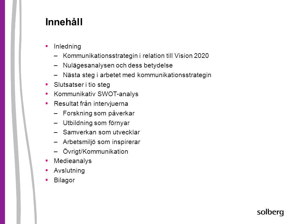 Innehåll  Inledning –Kommunikationsstrategin i relation till Vision 2020 –Nulägesanalysen och dess betydelse –Nästa steg i arbetet med kommunikations