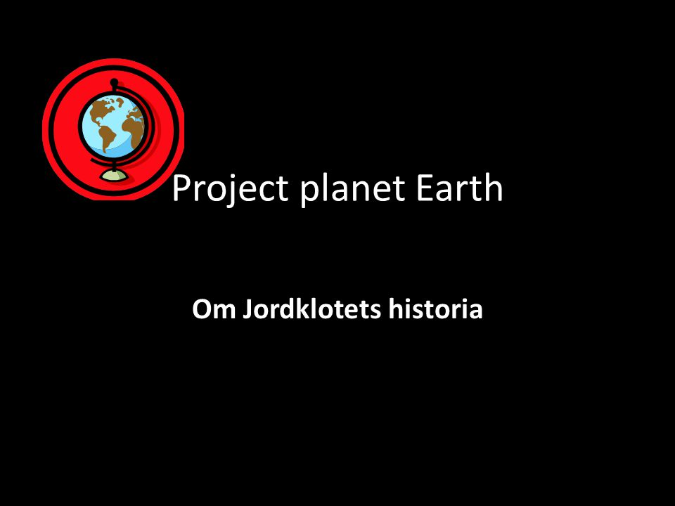 Project planet Earth Om Jordklotets historia