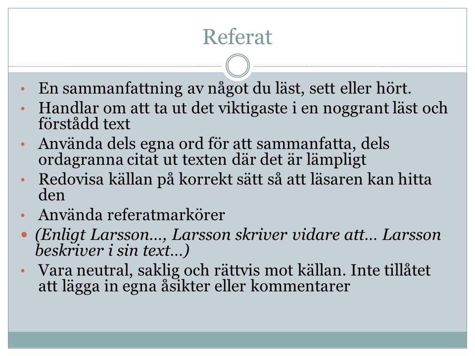 Referat • En sammanfattning av något du läst, sett eller hört. • Handlar om att ta ut det viktigaste i en noggrant läst och förstådd text • Använda de