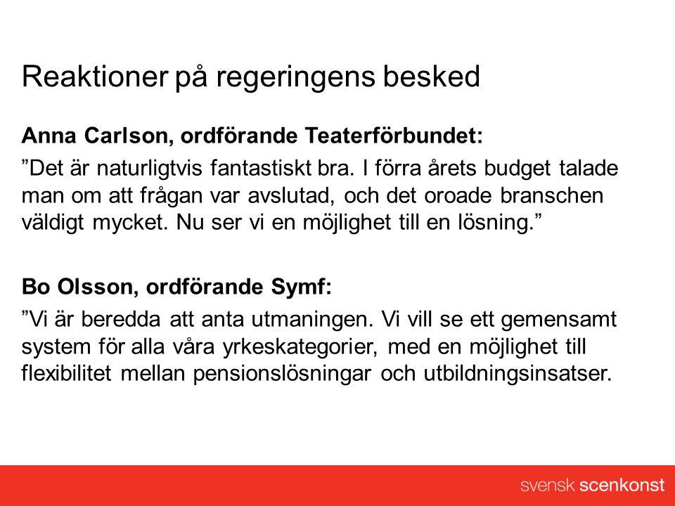 Reaktioner på regeringens besked Anna Carlson, ordförande Teaterförbundet: Det är naturligtvis fantastiskt bra.