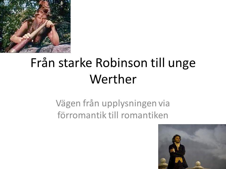 Från starke Robinson till unge Werther Vägen från upplysningen via förromantik till romantiken