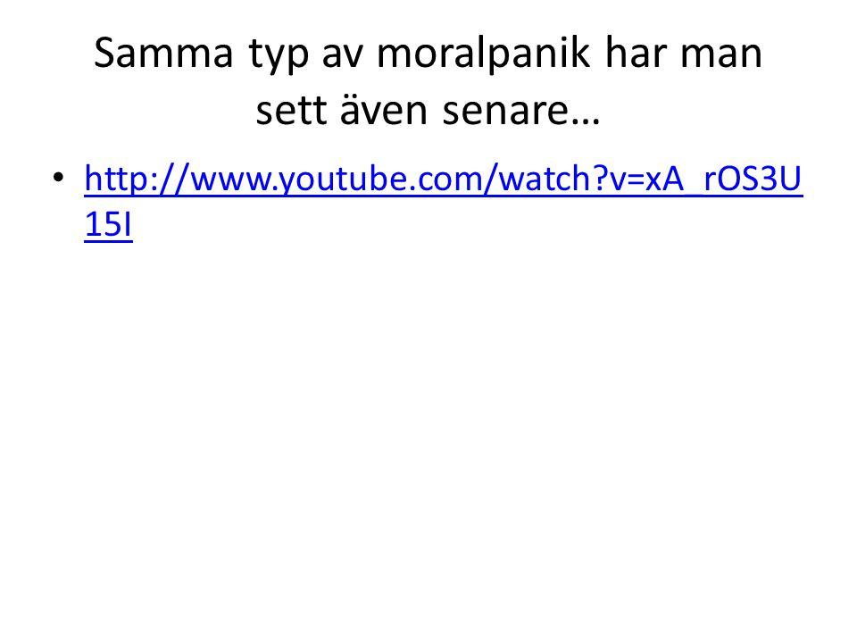 Samma typ av moralpanik har man sett även senare… • http://www.youtube.com/watch?v=xA_rOS3U 15I http://www.youtube.com/watch?v=xA_rOS3U 15I