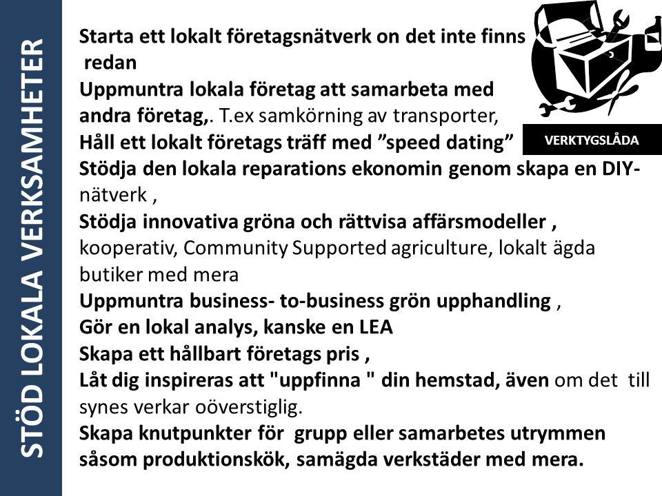 VERKTYGSLÅDA Starta ett lokalt företagsnätverk on det inte finns redan Uppmuntra lokala företag att samarbeta med andra företag,. T.ex samkörning av t