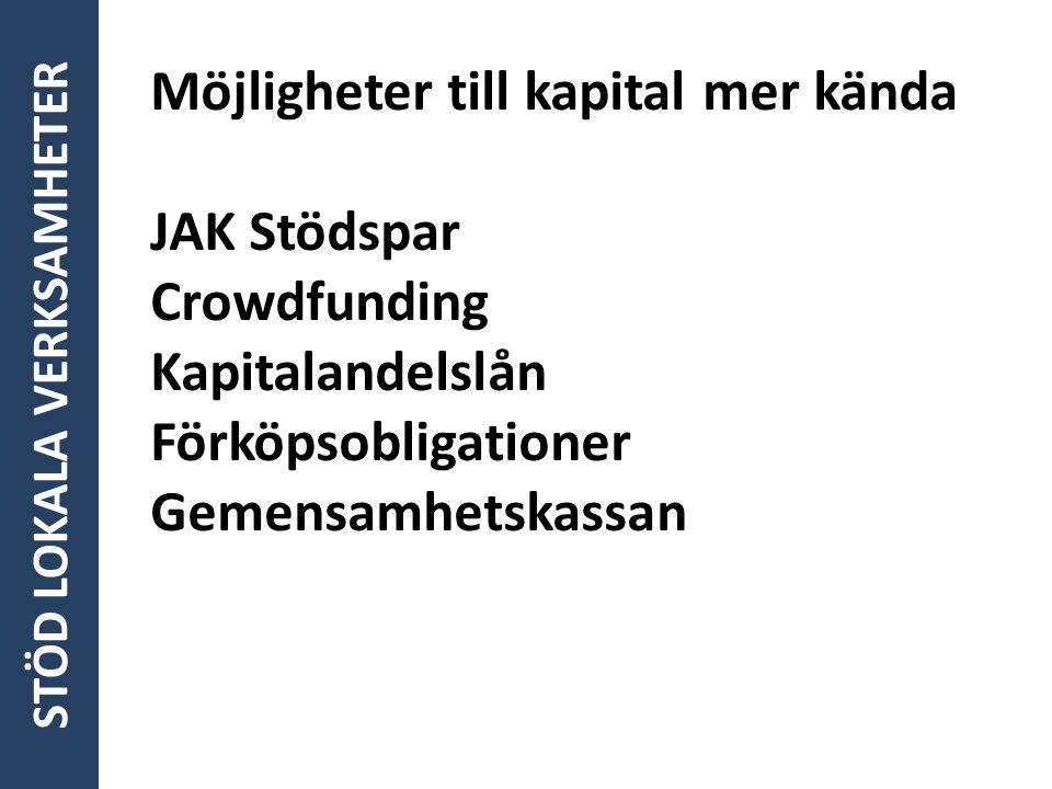 STÖD LOKALA VERKSAMHETER Möjligheter till kapital mer kända JAK Stödspar Crowdfunding Kapitalandelslån Förköpsobligationer Gemensamhetskassan