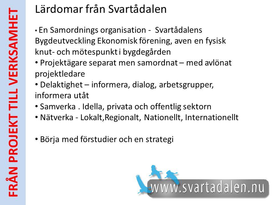 Lärdomar från Svartådalen • En Samordnings organisation - Svartådalens Bygdeutveckling Ekonomisk förening, aven en fysisk knut- och mötespunkt i bygde