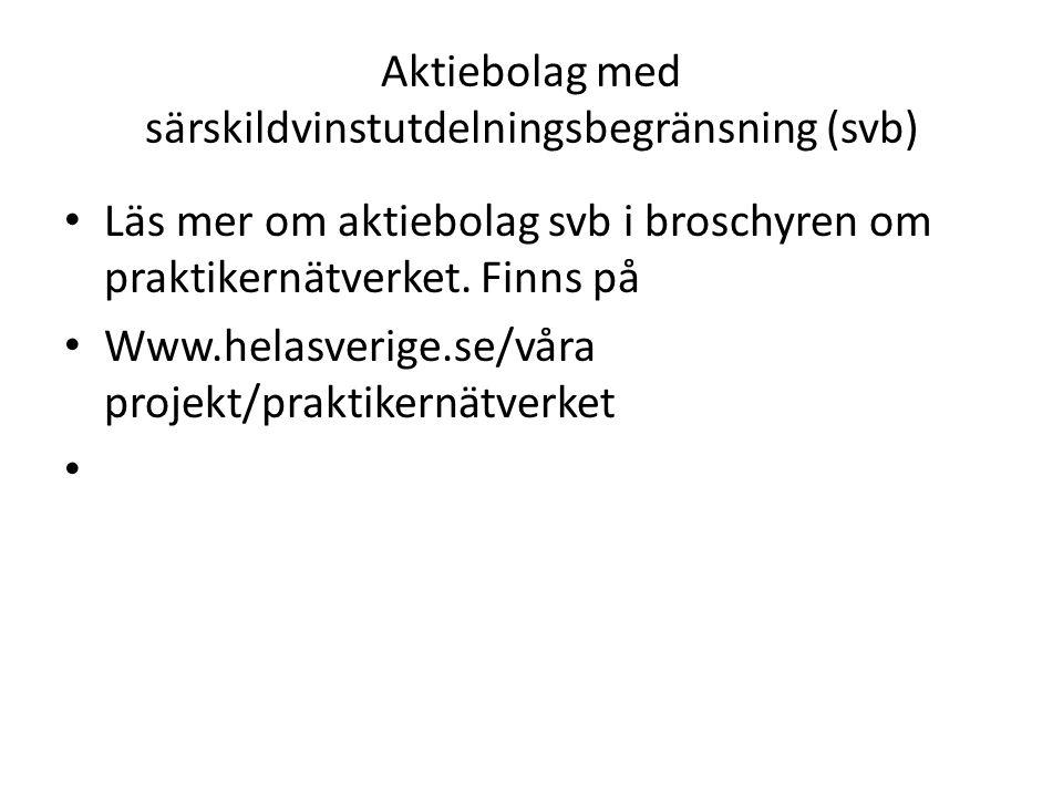Aktiebolag med särskildvinstutdelningsbegränsning (svb) • Läs mer om aktiebolag svb i broschyren om praktikernätverket. Finns på • Www.helasverige.se/