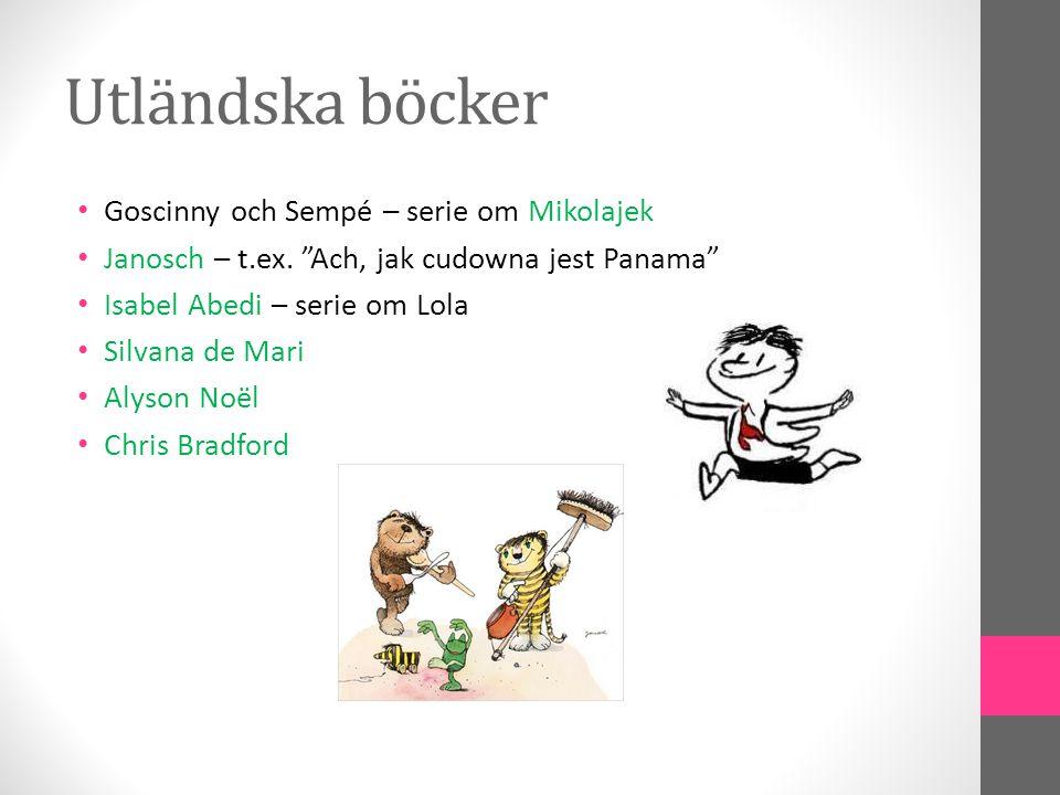Utländska böcker • Goscinny och Sempé – serie om Mikolajek • Janosch – t.ex.