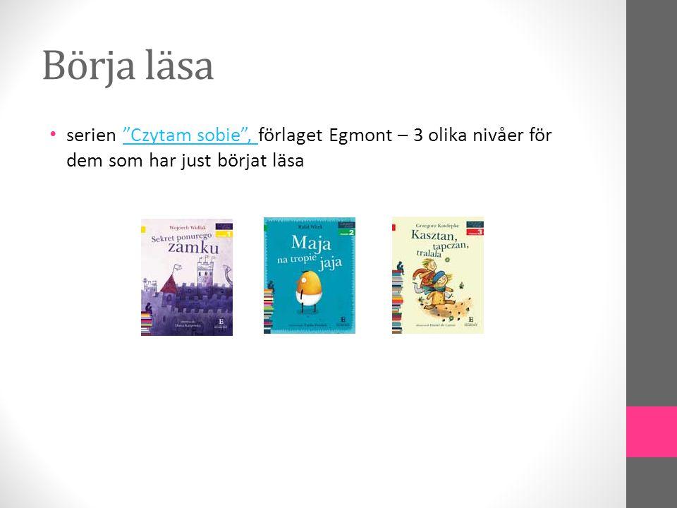 Börja läsa • serien Czytam sobie , förlaget Egmont – 3 olika nivåer för dem som har just börjat läsa Czytam sobie ,