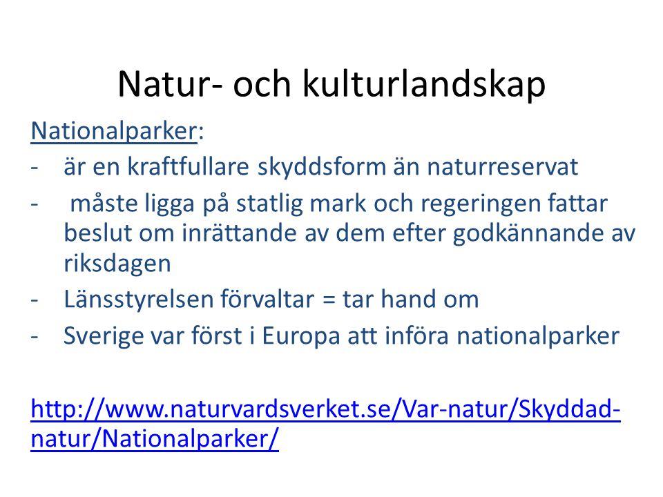 Natur- och kulturlandskap Nationalparker: -är en kraftfullare skyddsform än naturreservat - måste ligga på statlig mark och regeringen fattar beslut o