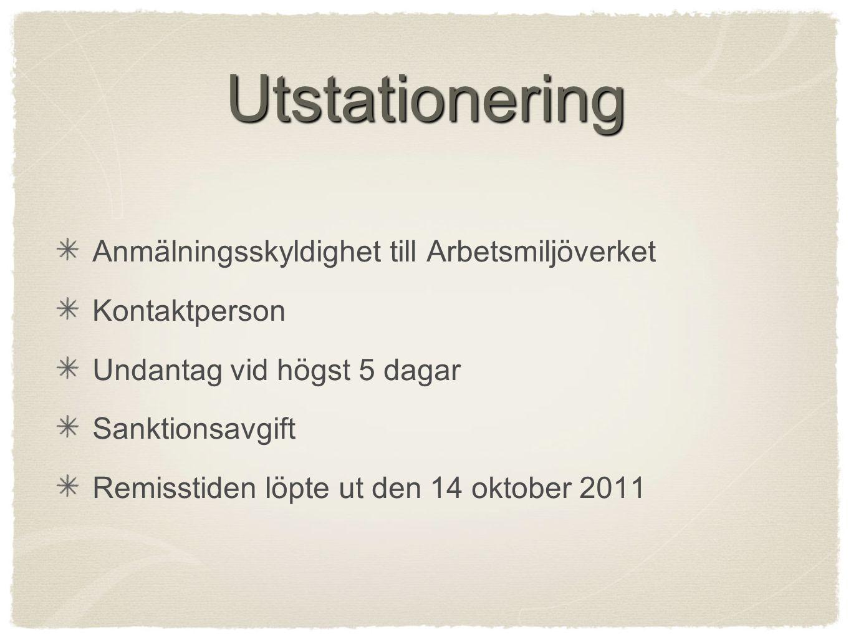 Utstationering Anmälningsskyldighet till Arbetsmiljöverket Kontaktperson Undantag vid högst 5 dagar Sanktionsavgift Remisstiden löpte ut den 14 oktober 2011