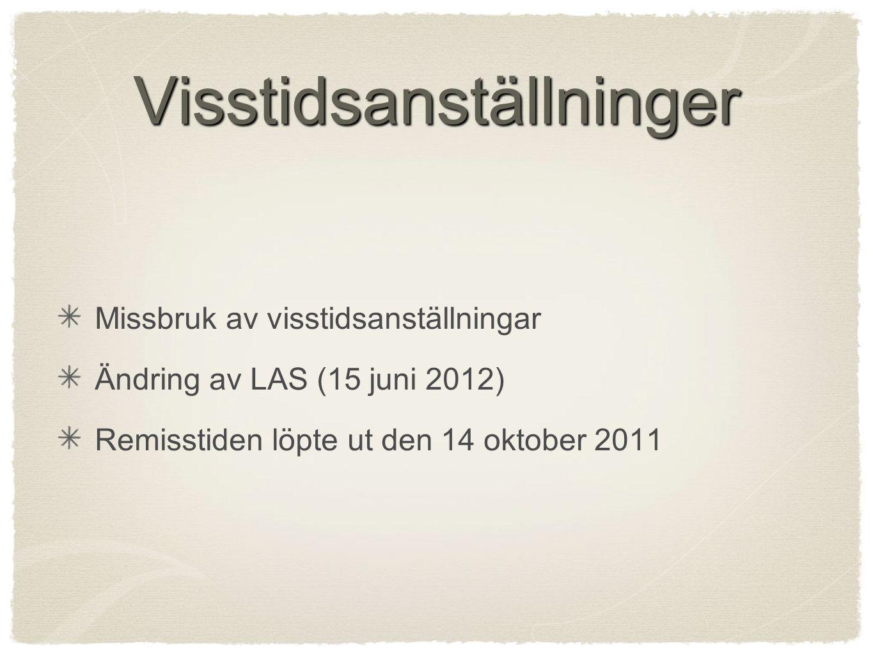 Visstidsanställninger Missbruk av visstidsanställningar Ändring av LAS (15 juni 2012) Remisstiden löpte ut den 14 oktober 2011