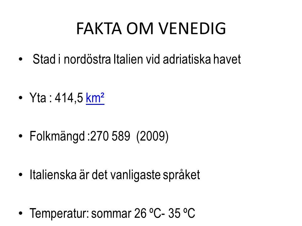 FAKTA OM VENEDIG • Stad i nordöstra Italien vid adriatiska havet • Yta : 414,5 km²km² • Folkmängd :270 589 (2009) • Italienska är det vanligaste språket • Temperatur: sommar 26 ºC- 35 ºC