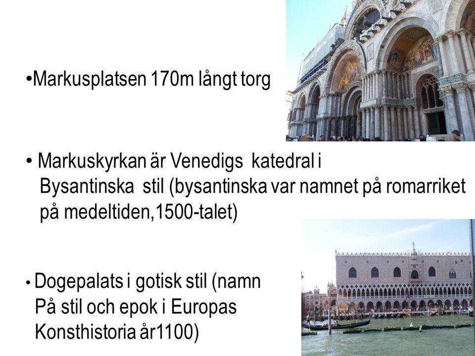 • Markusplatsen 170m långt torg • Markuskyrkan är Venedigs katedral i Bysantinska stil (bysantinska var namnet på romarriket på medeltiden,1500-talet) • Dogepalats i gotisk stil (namn På stil och epok i Europas Konsthistoria år1100)
