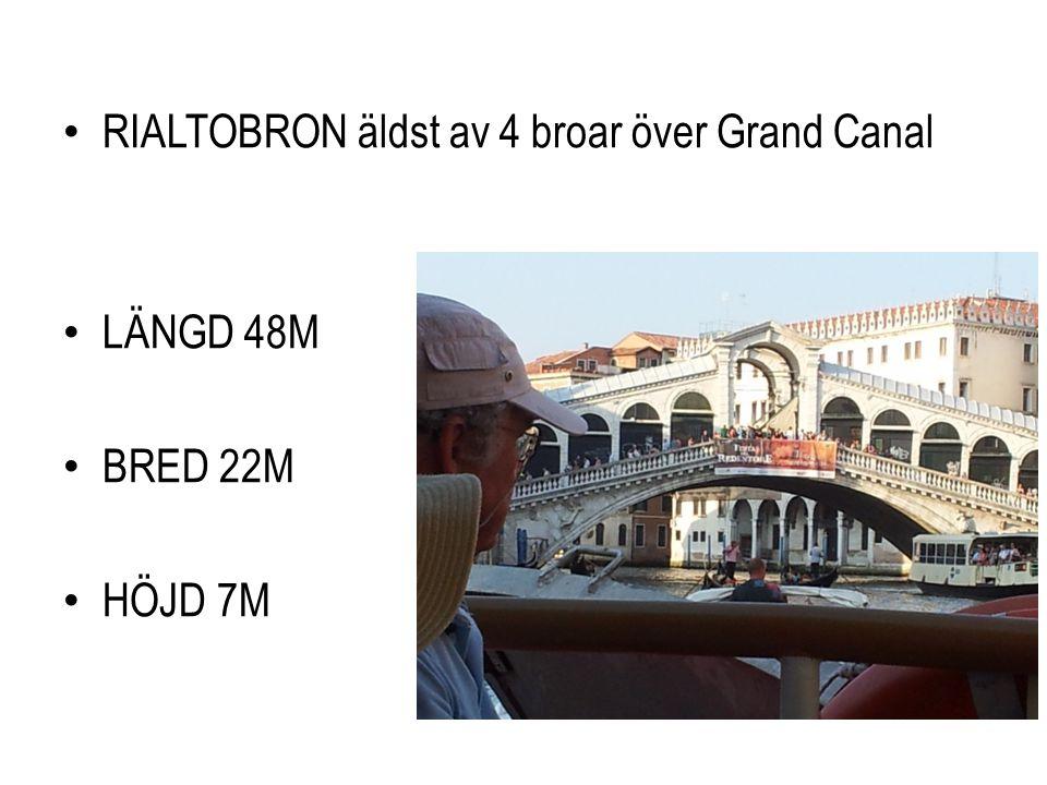 • RIALTOBRON äldst av 4 broar över Grand Canal • LÄNGD 48M • BRED 22M • HÖJD 7M