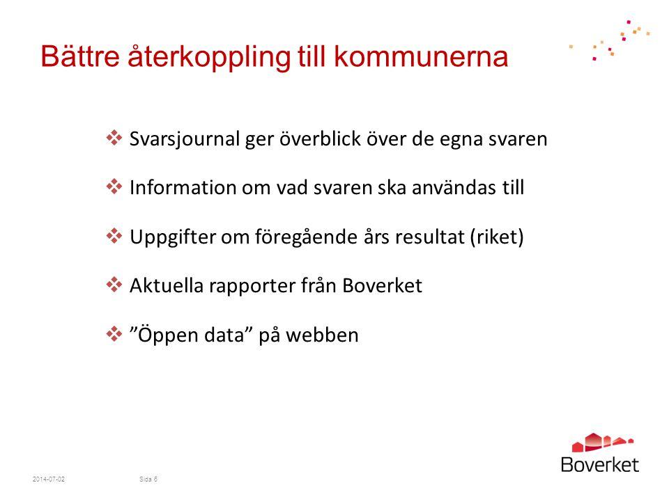 Bättre återkoppling till kommunerna  Svarsjournal ger överblick över de egna svaren  Information om vad svaren ska användas till  Uppgifter om före