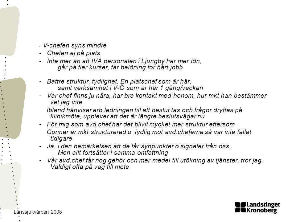 Länssjukvården 2008 - V-chefen syns mindre - Chefen ej på plats - Inte mer än att IVA personalen i Ljungby har mer lön, går på fler kurser, får belöning för hårt jobb - Bättre struktur, tydlighet.
