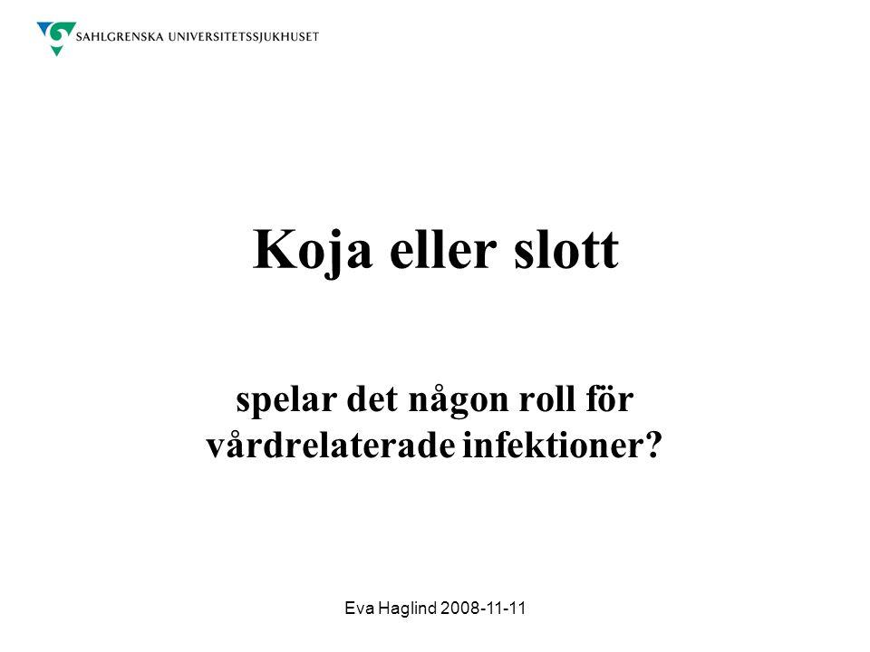 Eva Haglind 2008-11-11 Koja eller slott spelar det någon roll för vårdrelaterade infektioner?