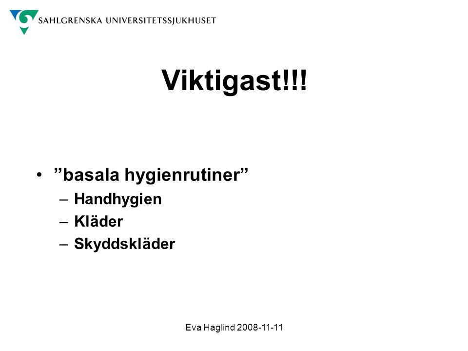 "Eva Haglind 2008-11-11 Viktigast!!! •""basala hygienrutiner"" –Handhygien –Kläder –Skyddskläder"