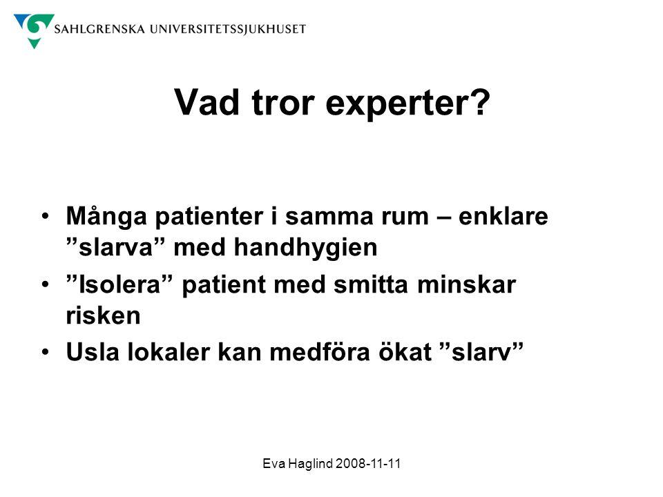 """Eva Haglind 2008-11-11 Vad tror experter? •Många patienter i samma rum – enklare """"slarva"""" med handhygien •""""Isolera"""" patient med smitta minskar risken"""