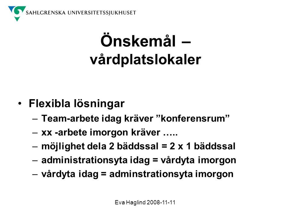 """Eva Haglind 2008-11-11 Önskemål – vårdplatslokaler •Flexibla lösningar –Team-arbete idag kräver """"konferensrum"""" –xx -arbete imorgon kräver ….. –möjligh"""