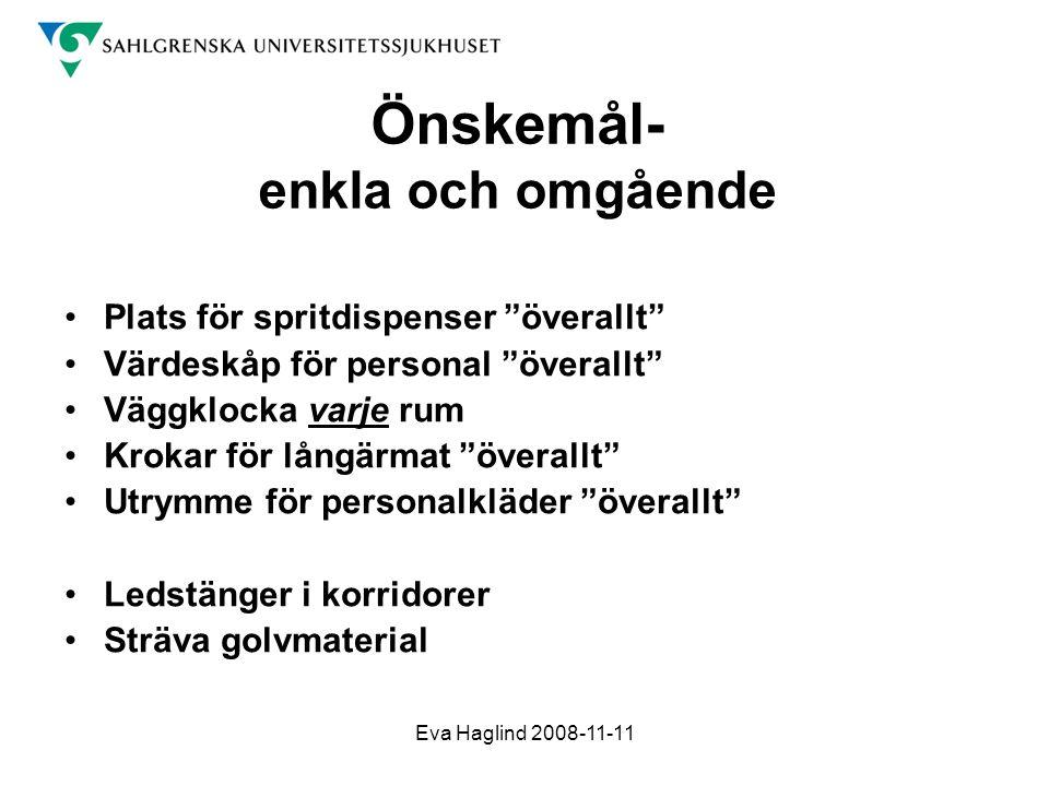 """Eva Haglind 2008-11-11 Önskemål- enkla och omgående •Plats för spritdispenser """"överallt"""" •Värdeskåp för personal """"överallt"""" •Väggklocka varje rum •Kro"""