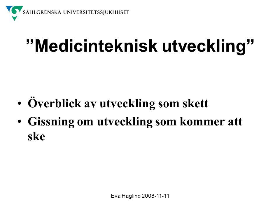 """Eva Haglind 2008-11-11 """"Medicinteknisk utveckling"""" •Överblick av utveckling som skett •Gissning om utveckling som kommer att ske"""