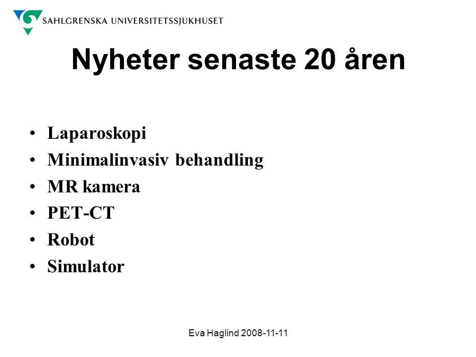 Eva Haglind 2008-11-11 Nyheter senaste 20 åren •Laparoskopi •Minimalinvasiv behandling •MR kamera •PET-CT •Robot •Simulator