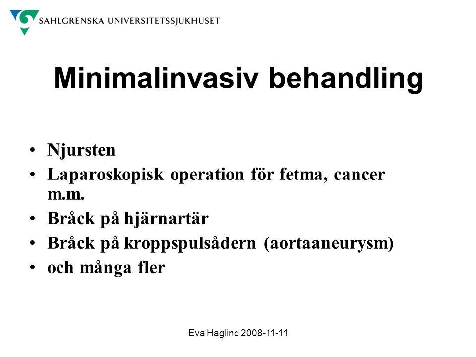 Eva Haglind 2008-11-11 Minimalinvasiv behandling •Njursten •Laparoskopisk operation för fetma, cancer m.m. •Bråck på hjärnartär •Bråck på kroppspulsåd