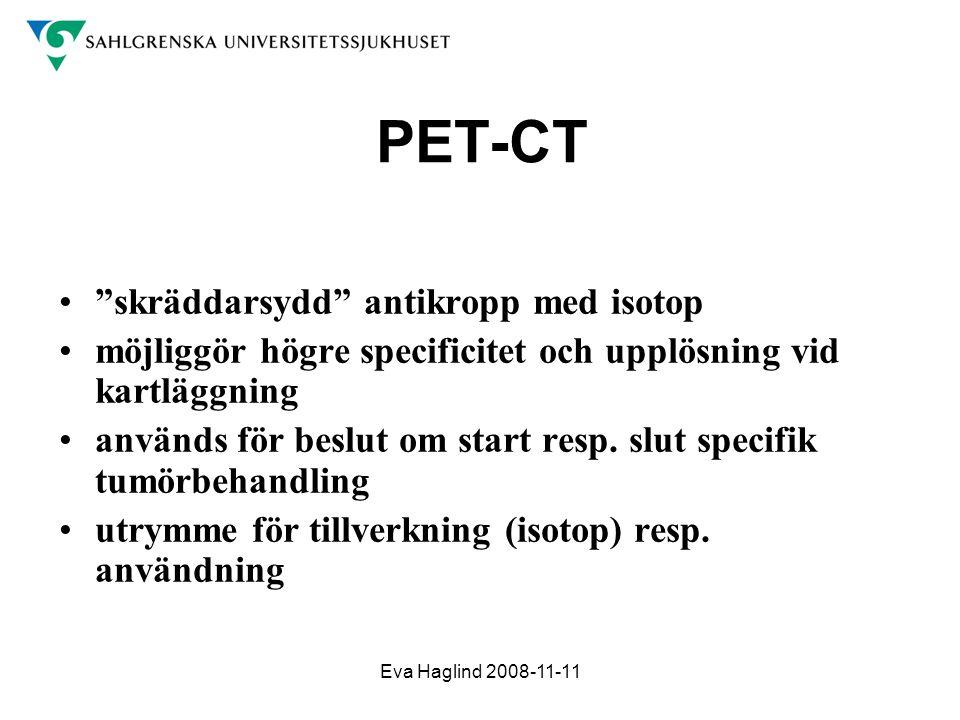 """Eva Haglind 2008-11-11 PET-CT •""""skräddarsydd"""" antikropp med isotop •möjliggör högre specificitet och upplösning vid kartläggning •används för beslut o"""