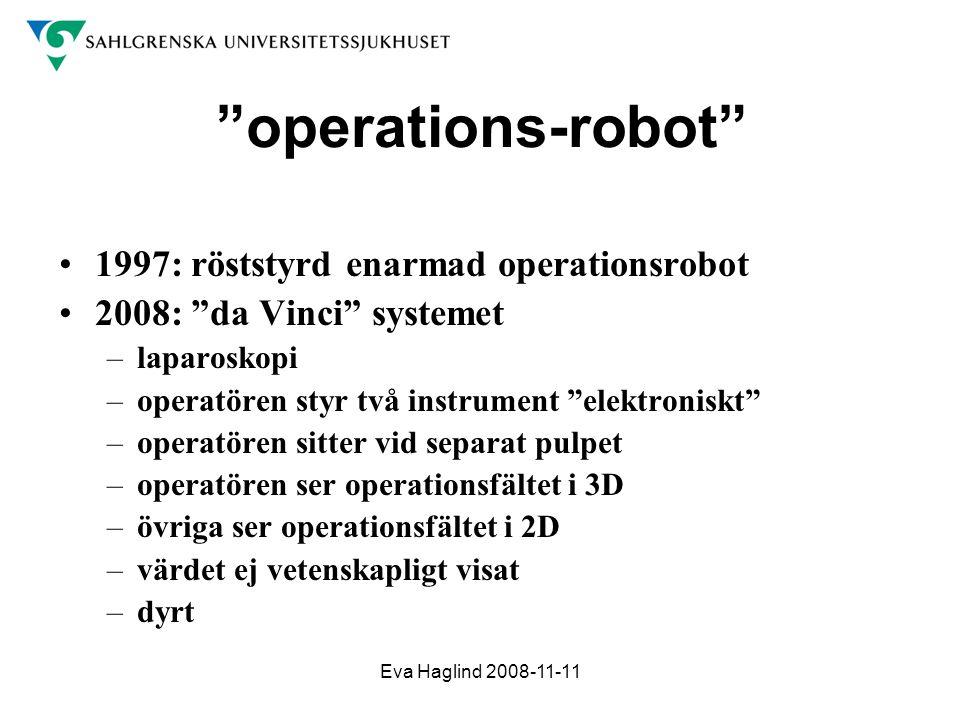 """Eva Haglind 2008-11-11 """"operations-robot"""" •1997: röststyrd enarmad operationsrobot •2008: """"da Vinci"""" systemet –laparoskopi –operatören styr två instru"""