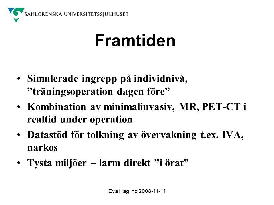 """Eva Haglind 2008-11-11 Framtiden •Simulerade ingrepp på individnivå, """"träningsoperation dagen före"""" •Kombination av minimalinvasiv, MR, PET-CT i realt"""