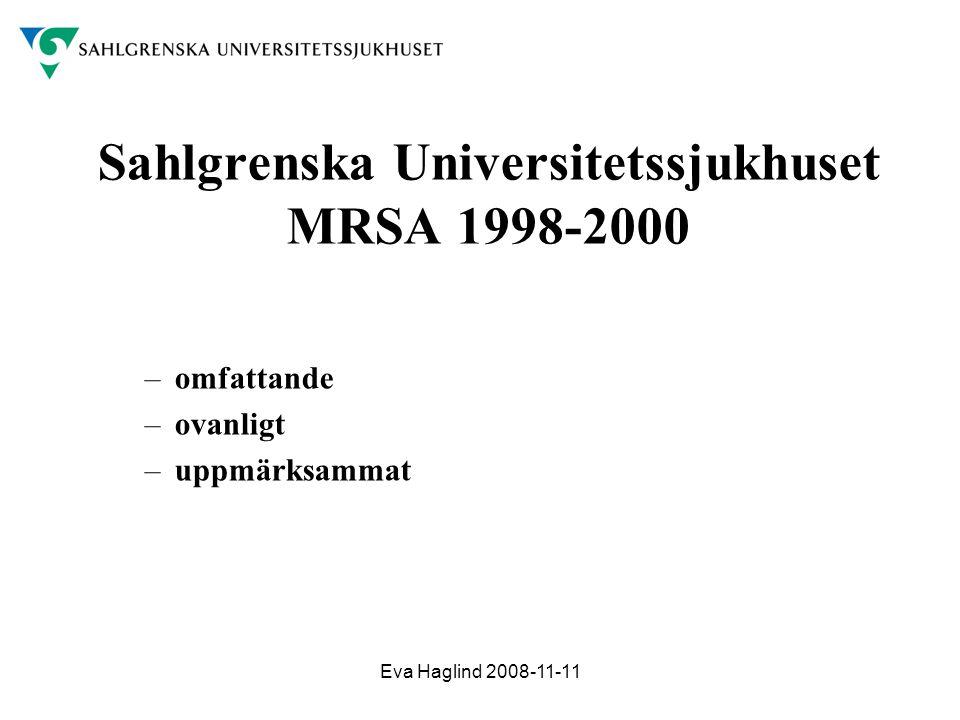 Eva Haglind 2008-11-11 Sahlgrenska Universitetssjukhuset MRSA 1998-2000 –omfattande –ovanligt –uppmärksammat