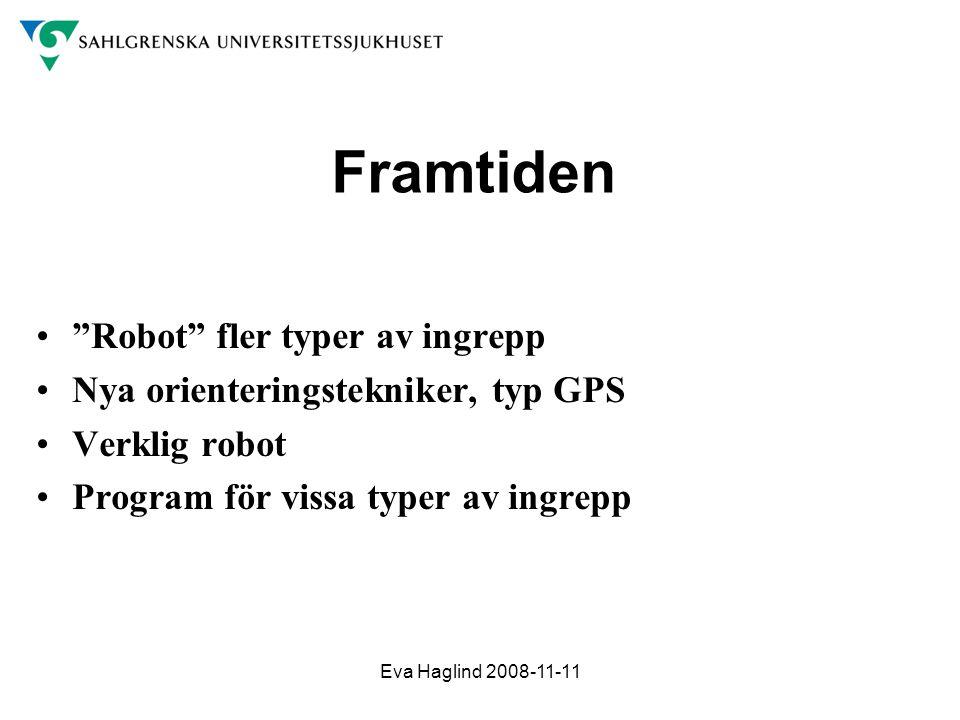 """Eva Haglind 2008-11-11 Framtiden •""""Robot"""" fler typer av ingrepp •Nya orienteringstekniker, typ GPS •Verklig robot •Program för vissa typer av ingrepp"""