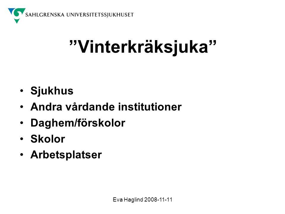"""Eva Haglind 2008-11-11 """"Vinterkräksjuka"""" •Sjukhus •Andra vårdande institutioner •Daghem/förskolor •Skolor •Arbetsplatser"""